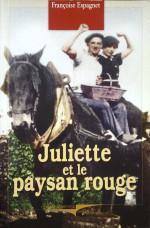 Juliette et le paysan rouge 16 X 24 289 pages éditeur Cheminements 2005  Dans l'enthousiasme de l'après-guerre, la jeune Juliette Delfour prisonnière des coutumes, a résolu de s'instruire. Elle affron